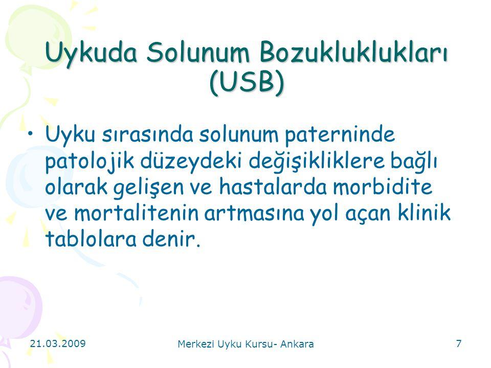 21.03.2009 Merkezi Uyku Kursu- Ankara 7 Uykuda Solunum Bozukluklukları (USB) Uyku sırasında solunum paterninde patolojik düzeydeki değişikliklere bağl