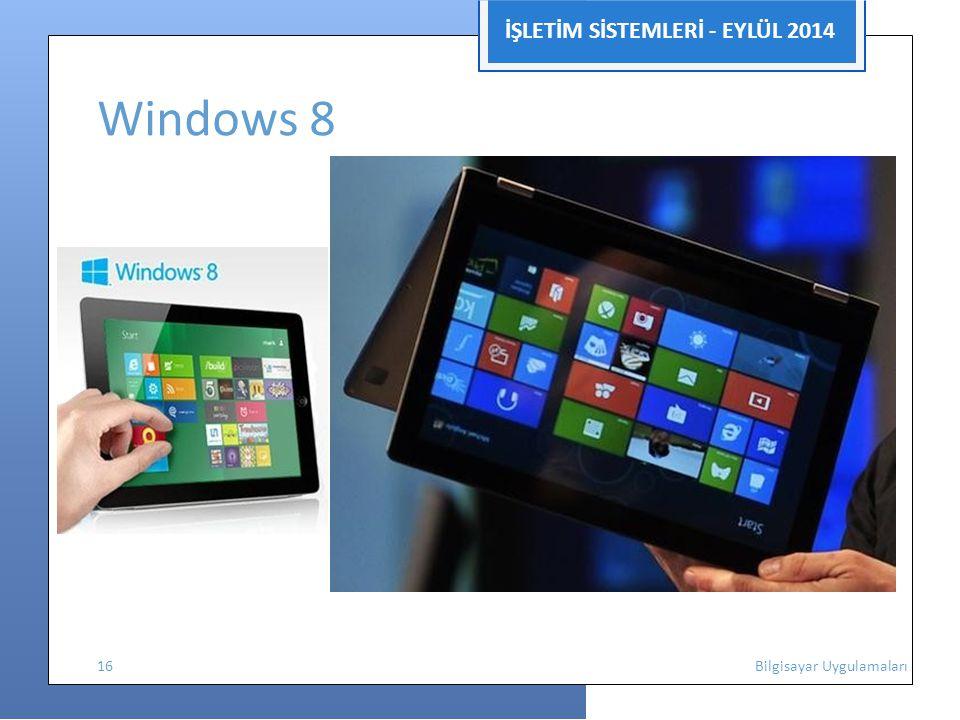 İŞLETİM SİSTEMLERİ - EYLÜL 2014 Windows 8 16 Bilgisayar Uygulamaları