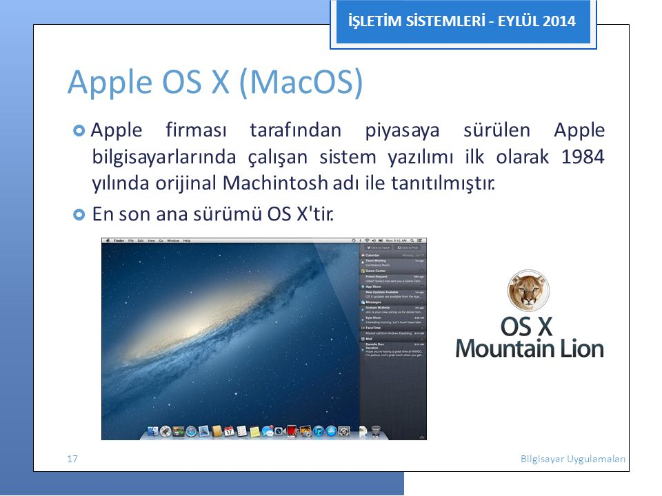 İŞLETİM SİSTEMLERİ - EYLÜL 2014 Apple OS X (MacOS)  Apple firması tarafından piyasaya sürülen Apple bilgisayarlarında çalışan sistem yazılımı ilk ola