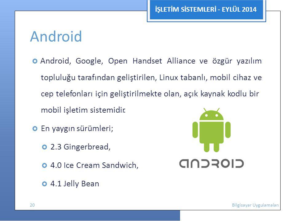 İŞLETİM SİSTEMLERİ - EYLÜL 2014 Android  Android, Google, Open Handset Alliance ve özgür yazılım topluluğu tarafından geliştirilen, Linux tabanlı, mo