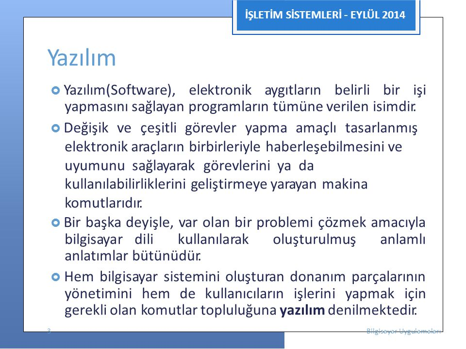 İŞLETİM SİSTEMLERİ - EYLÜL 2014 Yazılım Türleri  İşletim Sistemleri; Bilgisayar donanımının doğrudan denetimi ve yönetiminden, temel sistem işlemlerinden ve uygulama yazılımlarını çalıştırmaktan sorumlu olan sistem yazılımıdır.