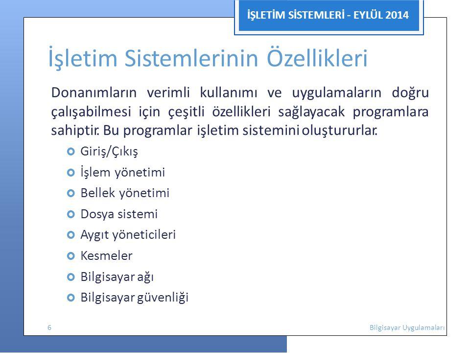İŞLETİM SİSTEMLERİ - EYLÜL 2014 İşletim Sistemlerinin Özellikleri Donanımların verimli kullanımı ve uygulamaların doğru çalışabilmesi için çeşitli öze