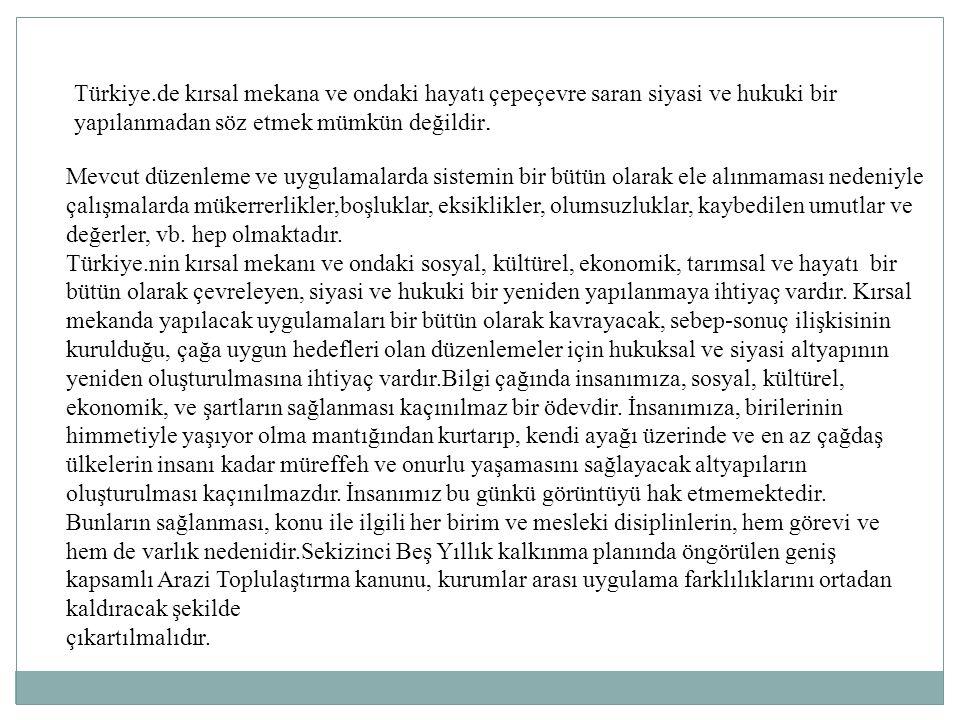 Türkiye.de kırsal mekana ve ondaki hayatı çepeçevre saran siyasi ve hukuki bir yapılanmadan söz etmek mümkün değildir. Mevcut düzenleme ve uygulamalar