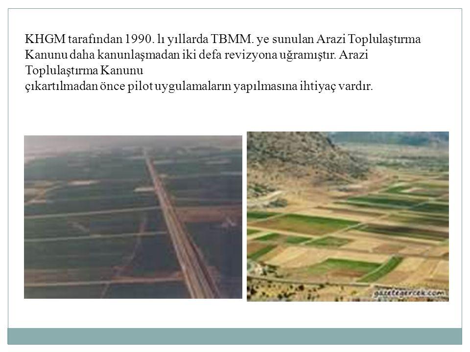 KHGM tarafından 1990. lı yıllarda TBMM. ye sunulan Arazi Toplulaştırma Kanunu daha kanunlaşmadan iki defa revizyona uğramıştır. Arazi Toplulaştırma Ka