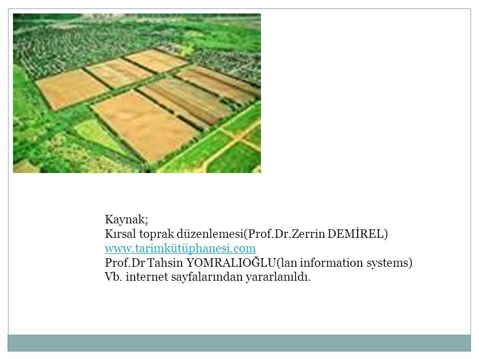 Kaynak; Kırsal toprak düzenlemesi(Prof.Dr.Zerrin DEMİREL) www.tarimkütüphanesi.com Prof.Dr Tahsin YOMRALIOĞLU(lan information systems) Vb. internet sa