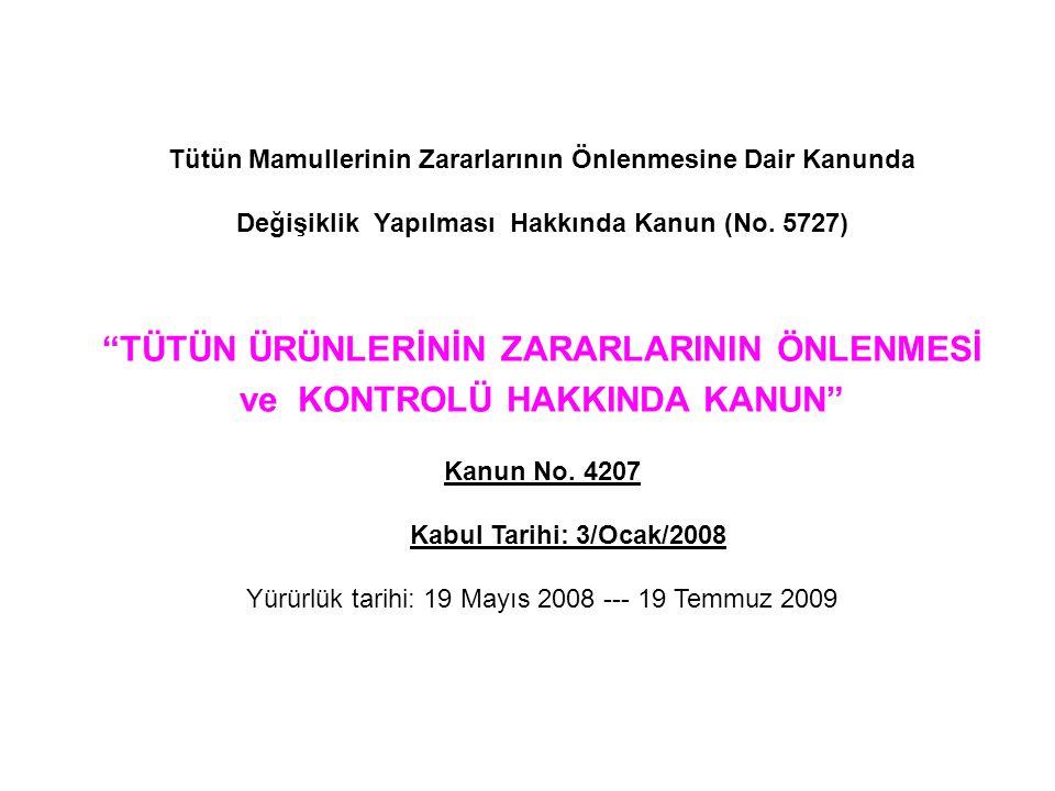 """Tütün Mamullerinin Zararlarının Önlenmesine Dair Kanunda Değişiklik Yapılması Hakkında Kanun (No. 5727) """"TÜTÜN ÜRÜNLERİNİN ZARARLARININ ÖNLENMESİ ve K"""