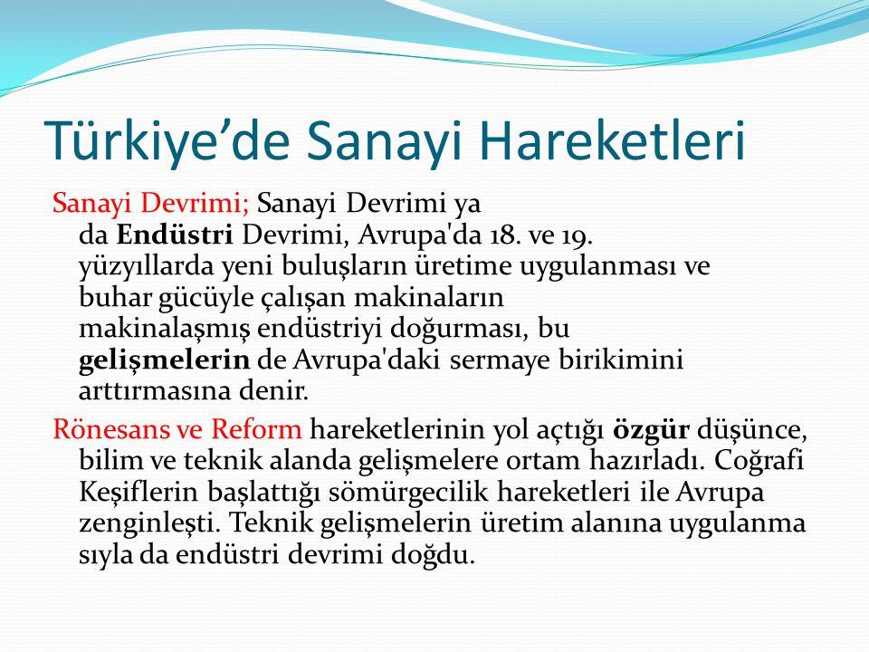 Türkiye'de Sanayi Hareketleri Sanayi Devrimi; Sanayi Devrimi ya da Endüstri Devrimi, Avrupa'da 18. ve 19. yüzyıllarda yeni buluşların üretime uygulanm
