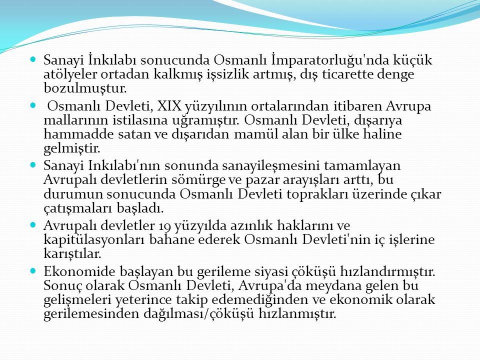 Sanayi İnkılabı sonucunda Osmanlı İmparatorluğu'nda küçük atölyeler ortadan kalkmış işsizlik artmış, dış ticarette denge bozulmuştur. Osmanlı Devleti,