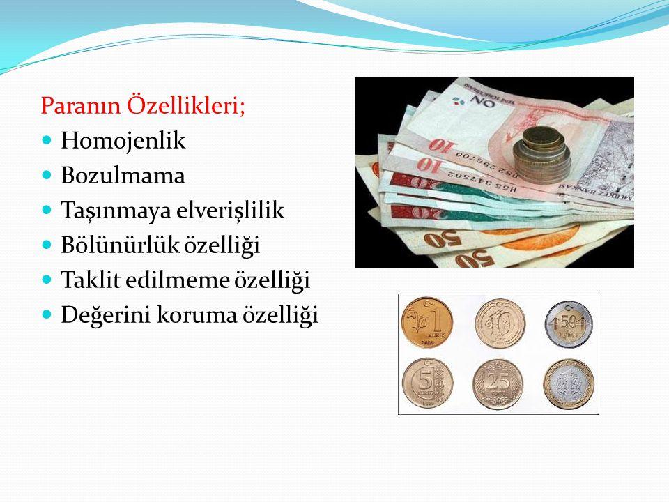 Paranın Özellikleri; Homojenlik Bozulmama Taşınmaya elverişlilik Bölünürlük özelliği Taklit edilmeme özelliği Değerini koruma özelliği