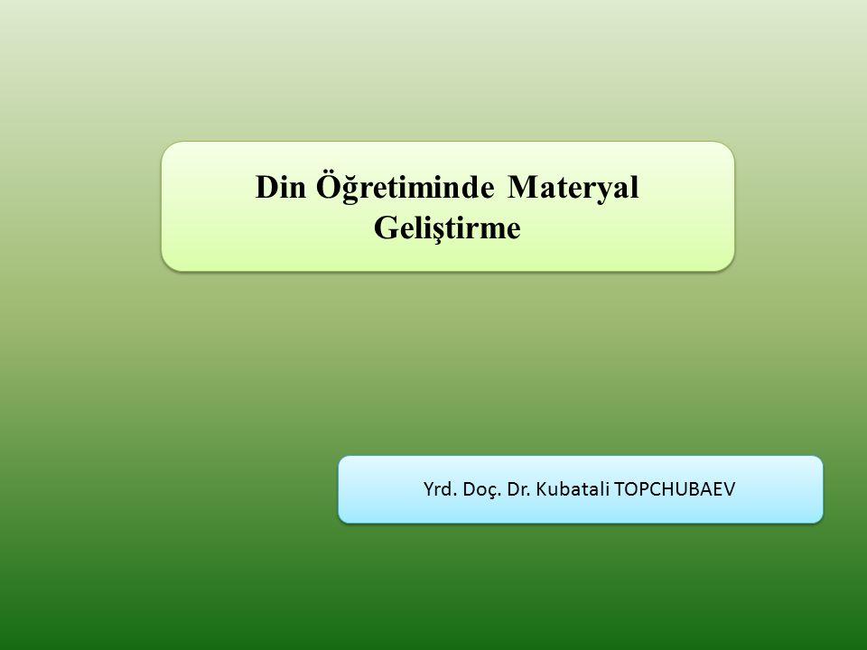 Din Öğretiminde Materyal Geliştirme Yrd. Doç. Dr. Kubatali TOPCHUBAEV