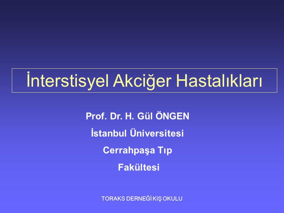 TORAKS DERNEĞİ KIŞ OKULU İnterstisyel Akciğer Hastalıkları Prof. Dr. H. Gül ÖNGEN İstanbul Üniversitesi Cerrahpaşa Tıp Fakültesi