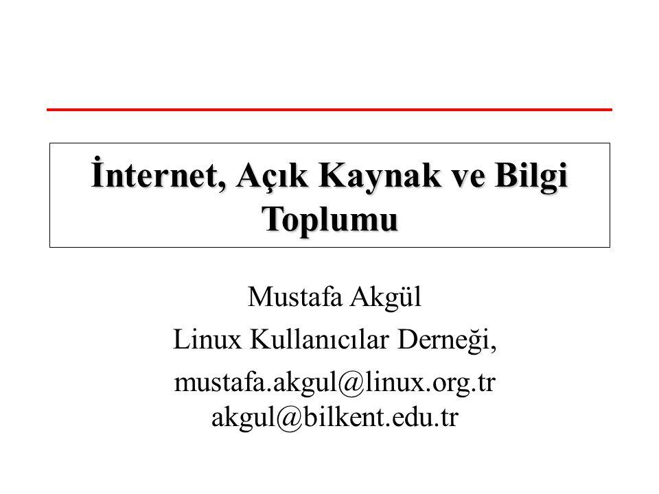 Mustafa Akgül Linux Kullanıcılar Derneği, mustafa.akgul@linux.org.tr akgul@bilkent.edu.tr İnternet, Açık Kaynak ve Bilgi Toplumu