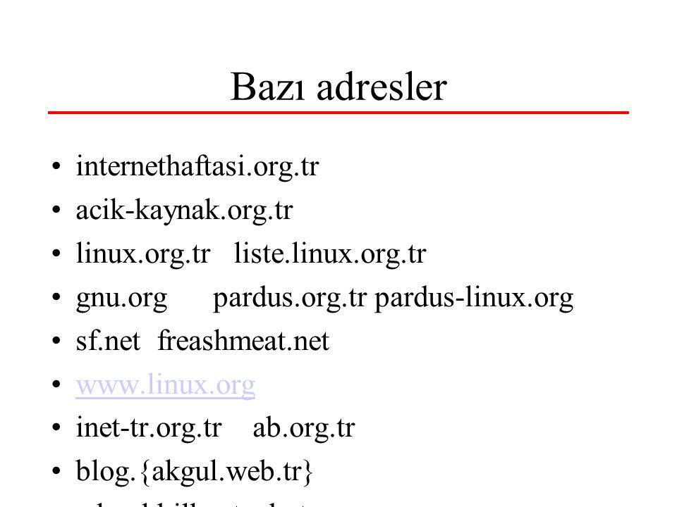 Bazı adresler internethaftasi.org.tr acik-kaynak.org.tr linux.org.tr liste.linux.org.tr gnu.org pardus.org.tr pardus-linux.org sf.net freashmeat.net w
