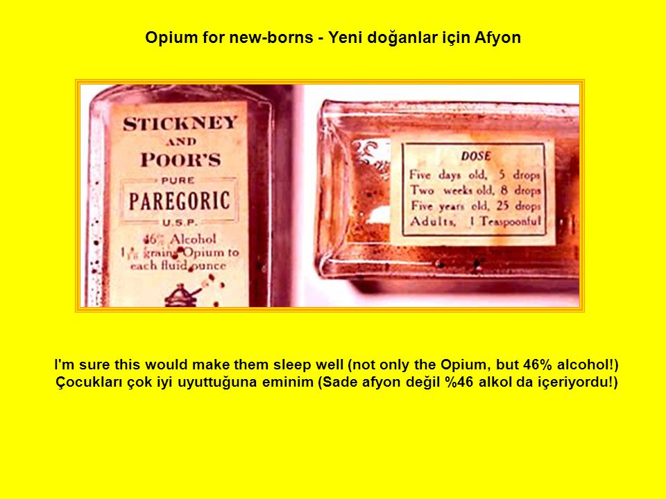 Opium for new-borns - Yeni doğanlar için Afyon I'm sure this would make them sleep well (not only the Opium, but 46% alcohol!) Çocukları çok iyi uyutt