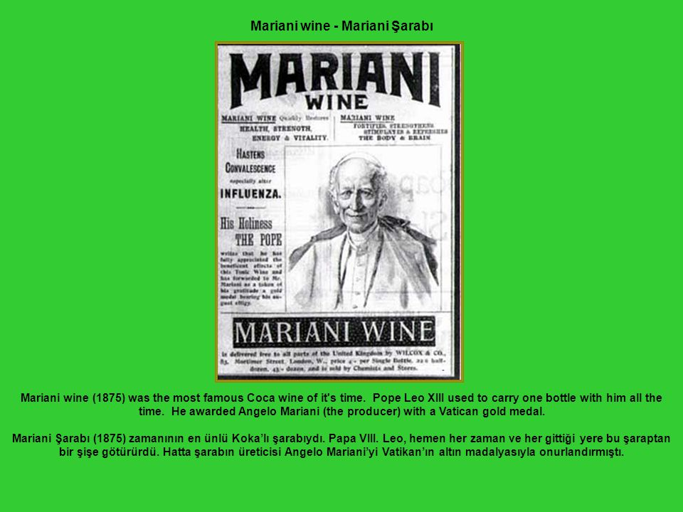 Mariani wine - Mariani Şarabı Mariani wine (1875) was the most famous Coca wine of it's time. Pope Leo XIII used to carry one bottle with him all the