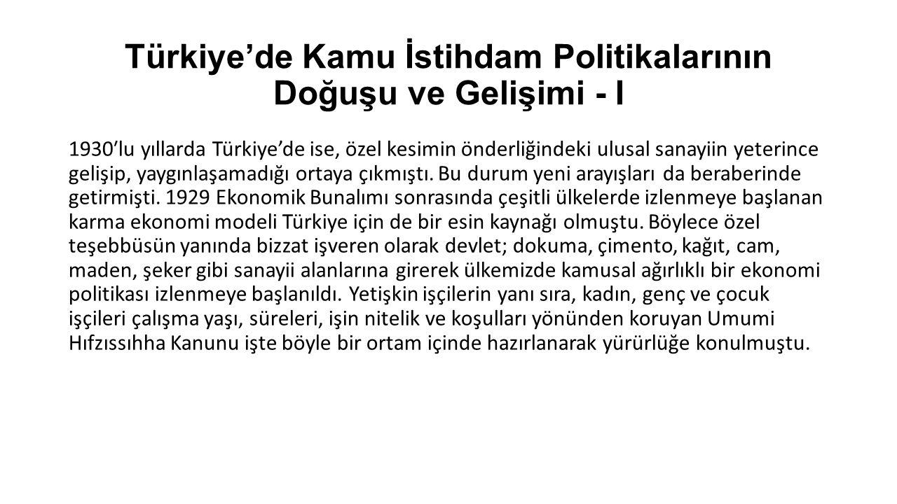 Türkiye'de Kamu İstihdam Politikalarının Doğuşu ve Gelişimi - I 1930′lu yıllarda Türkiye'de ise, özel kesimin önderliğindeki ulusal sanayiin yeterince