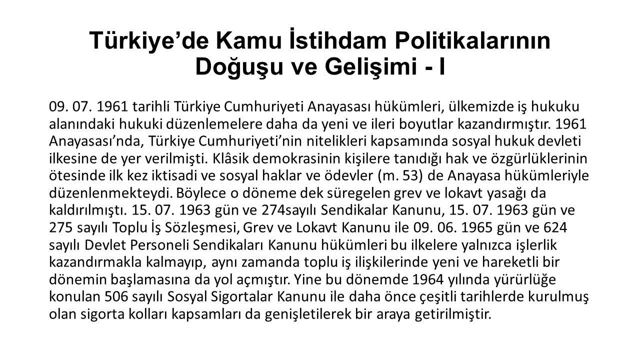Türkiye'de Kamu İstihdam Politikalarının Doğuşu ve Gelişimi - I 09. 07. 1961 tarihli Türkiye Cumhuriyeti Anayasası hükümleri, ülkemizde iş hukuku alan