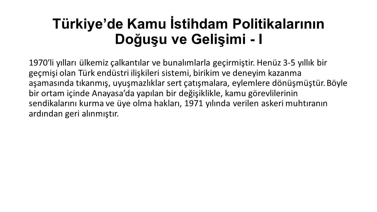 Türkiye'de Kamu İstihdam Politikalarının Doğuşu ve Gelişimi - I 1970′li yılları ülkemiz çalkantılar ve bunalımlarla geçirmiştir. Henüz 3-5 yıllık bir