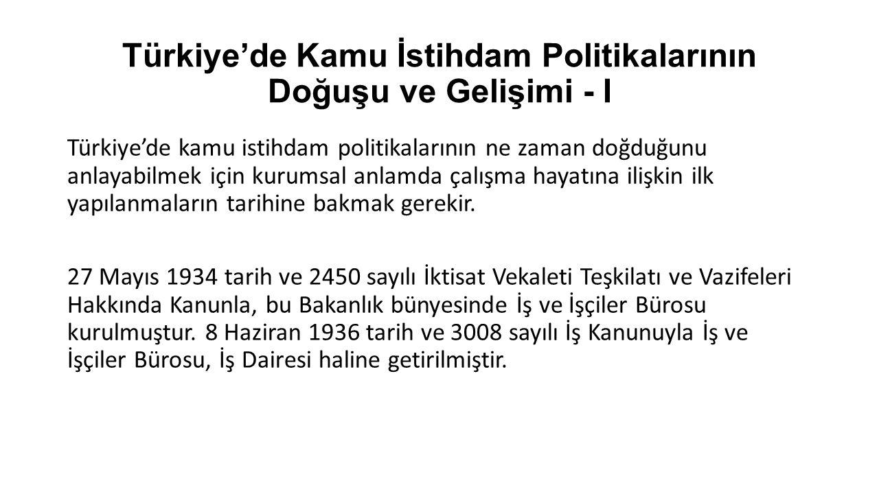 Türkiye'de Kamu İstihdam Politikalarının Doğuşu ve Gelişimi - I Türkiye'de kamu istihdam politikalarının ne zaman doğduğunu anlayabilmek için kurumsal