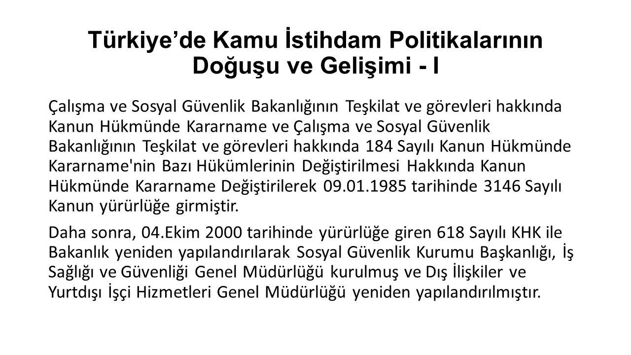 Türkiye'de Kamu İstihdam Politikalarının Doğuşu ve Gelişimi - I Çalışma ve Sosyal Güvenlik Bakanlığının Teşkilat ve görevleri hakkında Kanun Hükmünde