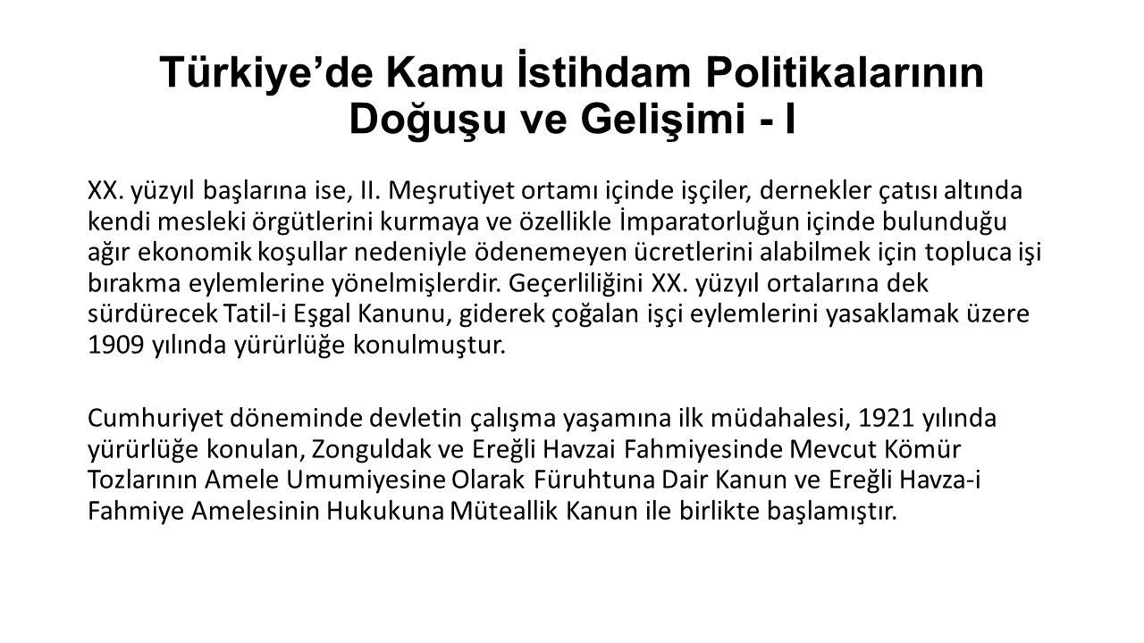 Türkiye'de Kamu İstihdam Politikalarının Doğuşu ve Gelişimi - I XX. yüzyıl başlarına ise, II. Meşrutiyet ortamı içinde işçiler, dernekler çatısı altın