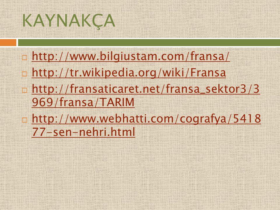 KAYNAKÇA  http://www.bilgiustam.com/fransa/ http://www.bilgiustam.com/fransa/  http://tr.wikipedia.org/wiki/Fransa http://tr.wikipedia.org/wiki/Fransa  http://fransaticaret.net/fransa_sektor3/3 969/fransa/TARIM http://fransaticaret.net/fransa_sektor3/3 969/fransa/TARIM  http://www.webhatti.com/cografya/5418 77-sen-nehri.html http://www.webhatti.com/cografya/5418 77-sen-nehri.html