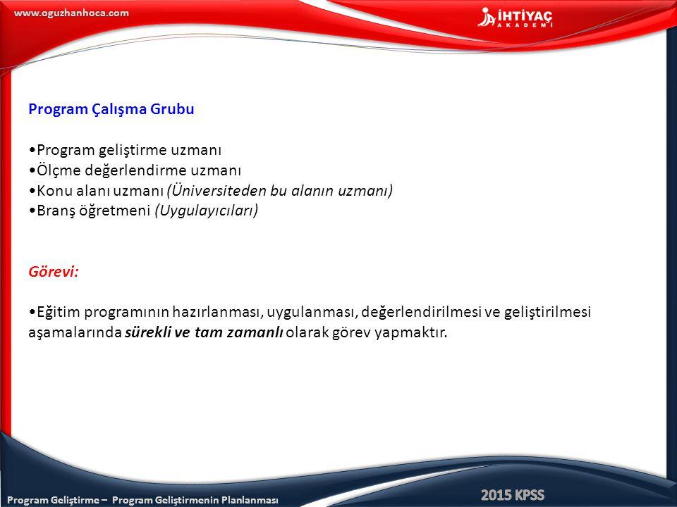 Program Geliştirme – Program Geliştirmenin Planlanması www.oguzhanhoca.com Program Çalışma Grubu Program geliştirme uzmanı Ölçme değerlendirme uzmanı