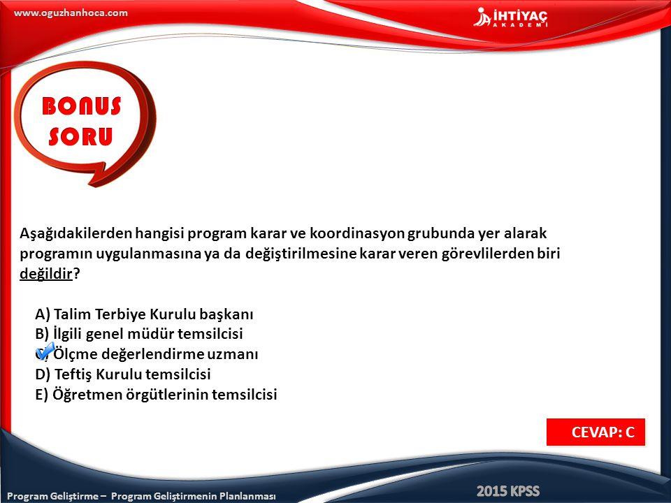 Program Geliştirme – Program Geliştirmenin Planlanması www.oguzhanhoca.com Aşağıdakilerden hangisi program karar ve koordinasyon grubunda yer alarak p