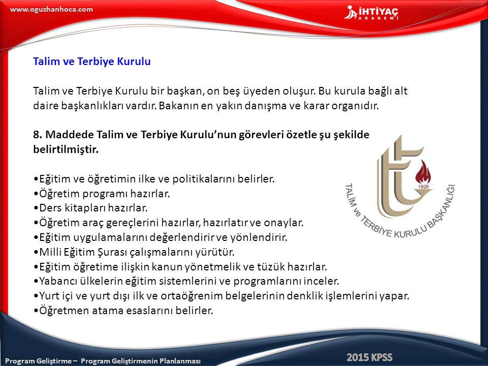 Program Geliştirme – Program Geliştirmenin Planlanması www.oguzhanhoca.com Talim ve Terbiye Kurulu Talim ve Terbiye Kurulu bir başkan, on beş üyeden o