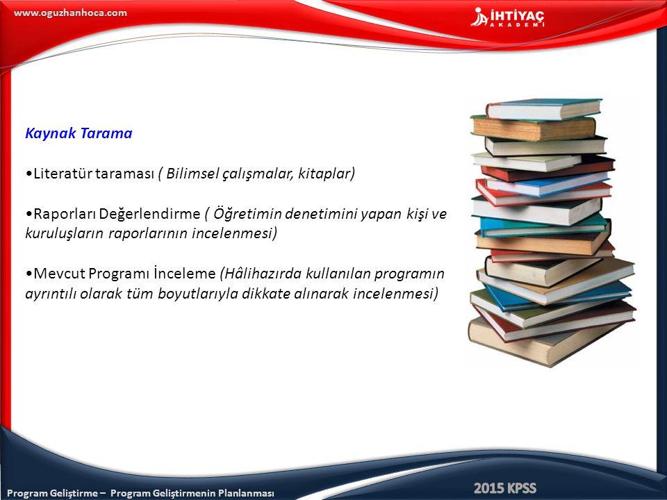 www.oguzhanhoca.com Kaynak Tarama Literatür taraması ( Bilimsel çalışmalar, kitaplar) Raporları Değerlendirme ( Öğretimin denetimini yapan kişi ve kur