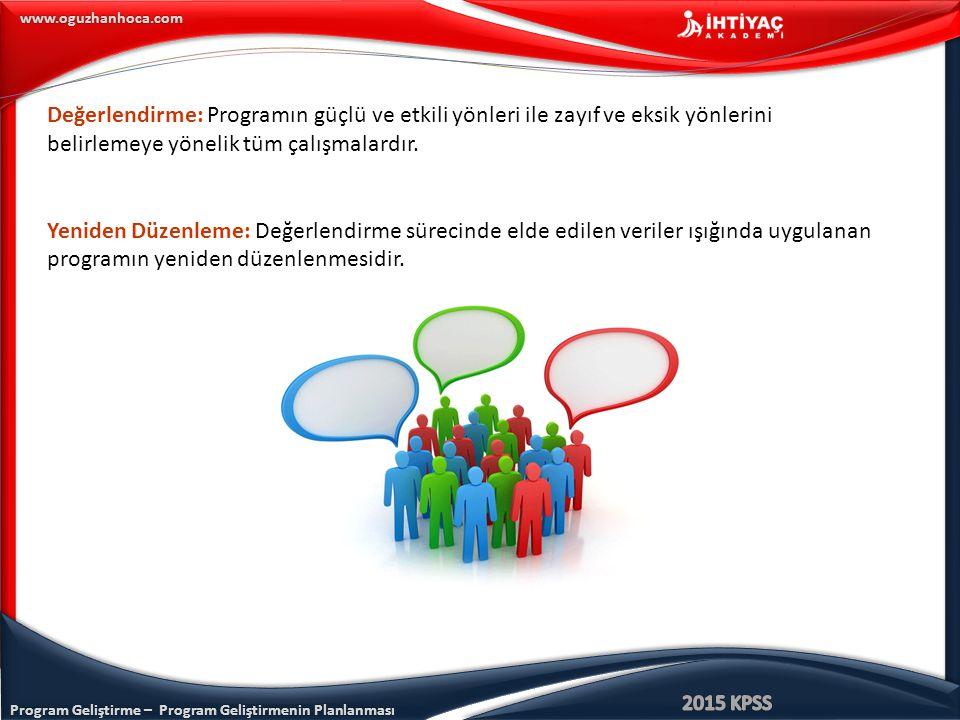 Program Geliştirme – Program Geliştirmenin Planlanması www.oguzhanhoca.com Değerlendirme: Programın güçlü ve etkili yönleri ile zayıf ve eksik yönleri