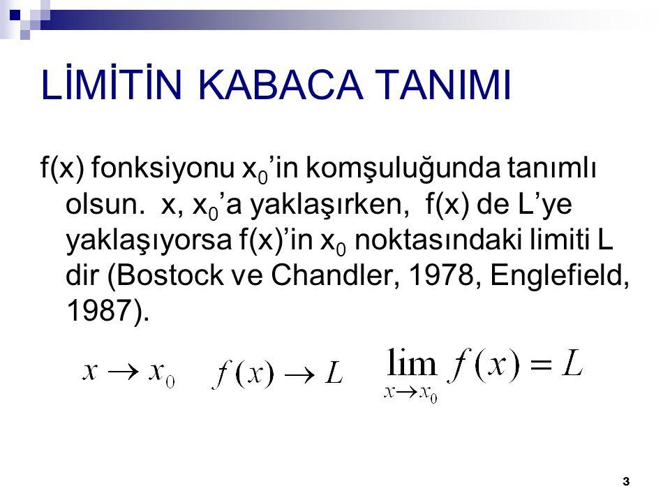 3 LİMİTİN KABACA TANIMI f(x) fonksiyonu x 0 'in komşuluğunda tanımlı olsun. x, x 0 'a yaklaşırken, f(x) de L'ye yaklaşıyorsa f(x)'in x 0 noktasındaki
