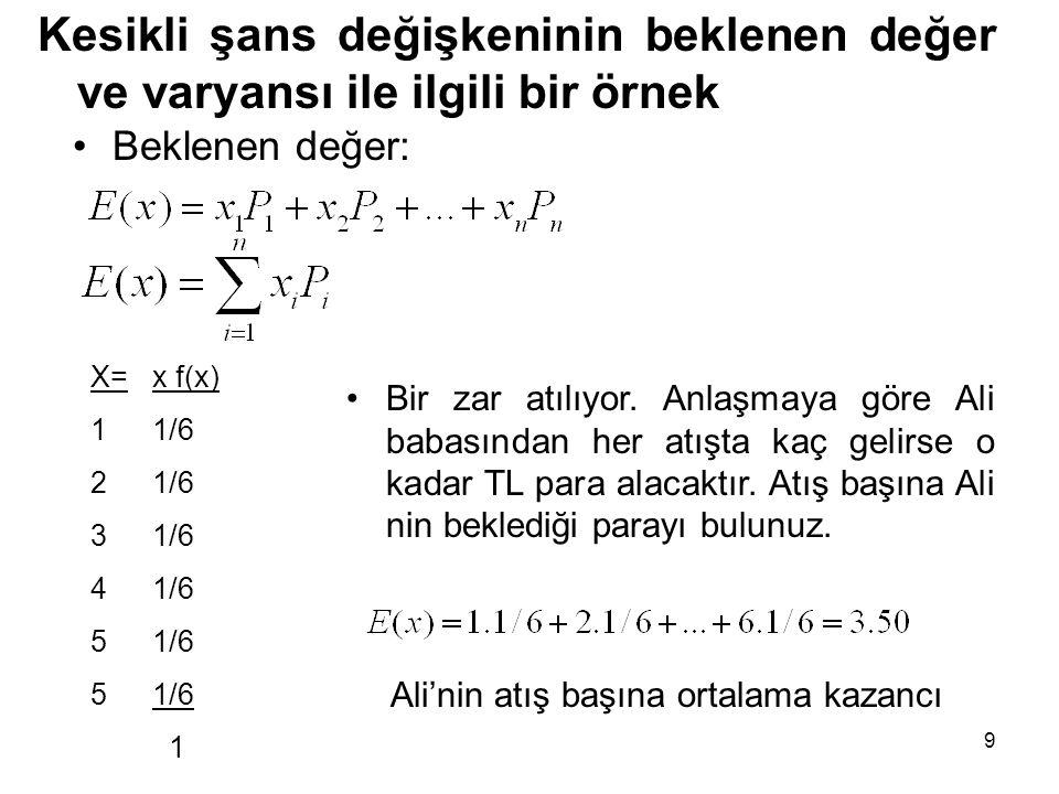 Varyans: Örnek: Bir kitaptaki bir sayfadaki yanlış sayısı ile ilgili X'in olasılık fonksiyonu şöyledir: P(x=0)=0.81 hiç yanlış olmaması P(x=1)=0.17 bir yanlış olması P(x=2)=0.02 iki yanlış olması Sayfa başına ortalama yanlış sayısını bulunuz.