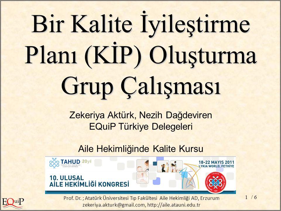 / 61 Zekeriya Aktürk, Nezih Dağdeviren EQuiP Türkiye Delegeleri Aile Hekimliğinde Kalite Kursu Bir Kalite İyileştirme Planı (KİP) Oluşturma Grup Çalışması Prof.