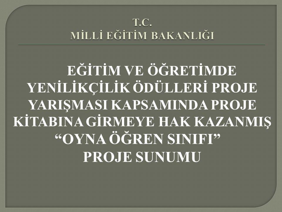 """EĞİTİM VE ÖĞRETİMDE YENİLİKÇİLİK ÖDÜLLERİ PROJE YARIŞMASI KAPSAMINDA PROJE KİTABINA GİRMEYE HAK KAZANMIŞ """"OYNA ÖĞREN SINIFI"""" PROJE SUNUMU"""