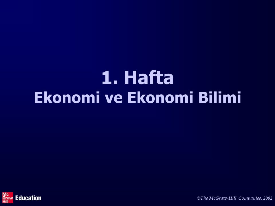 © The McGraw-Hill Companies, 2002 1. Hafta Ekonomi ve Ekonomi Bilimi