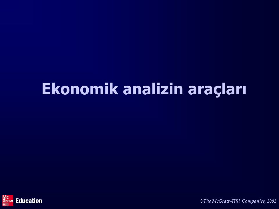© The McGraw-Hill Companies, 2002 Ekonomik analizin araçları