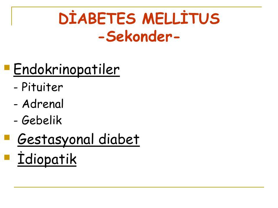 DİABETES MELLİTUS -Sekonder-  Endokrinopatiler - Pituiter - Adrenal - Gebelik  Gestasyonal diabet  İdiopatik