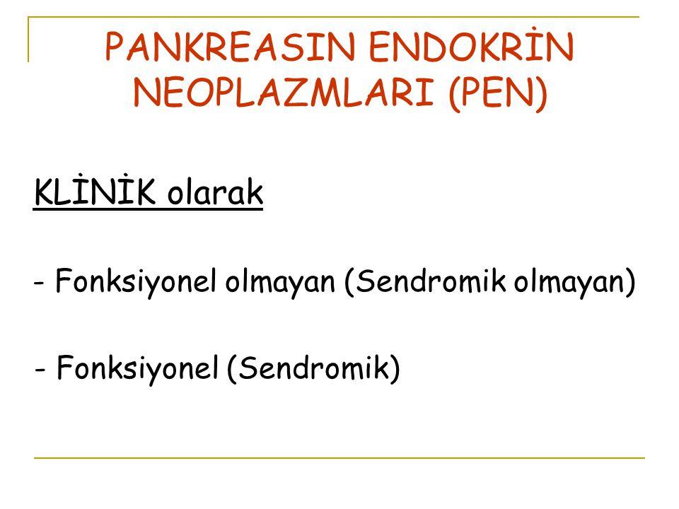 PANKREASIN ENDOKRİN NEOPLAZMLARI (PEN) KLİNİK olarak - Fonksiyonel olmayan (Sendromik olmayan) - Fonksiyonel (Sendromik)