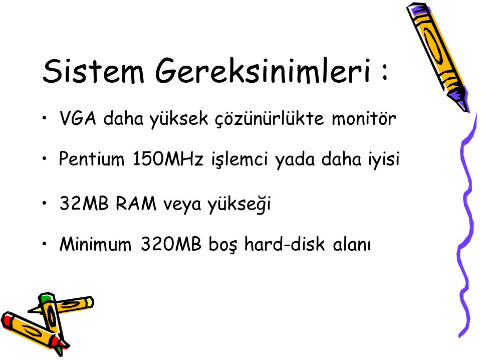 Sistem Gereksinimleri : VGA daha yüksek çözünürlükte monitör Pentium 150MHz işlemci yada daha iyisi 32MB RAM veya yükseği Minimum 320MB boş hard-disk