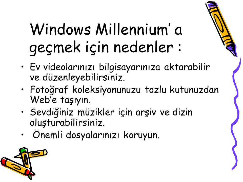 Windows Millennium' a geçmek için nedenler : Ev videolarınızı bilgisayarınıza aktarabilir ve düzenleyebilirsiniz. Fotoğraf koleksiyonunuzu tozlu kutun