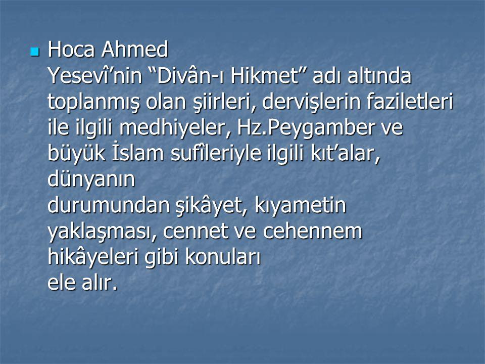 """Hoca Ahmed Yesevî'nin """"Divân-ı Hikmet"""" adı altında toplanmış olan şiirleri, dervişlerin faziletleri ile ilgili medhiyeler, Hz.Peygamber ve büyük İslam"""