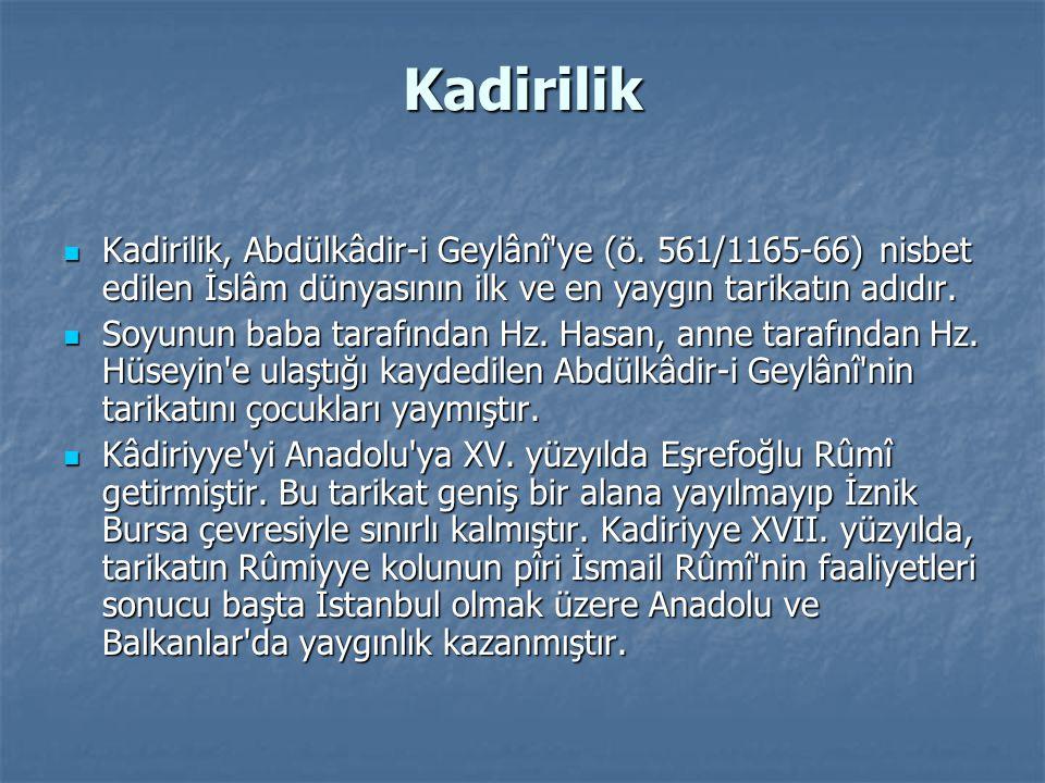 Kadirilik Kadirilik, Abdülkâdir-i Geylânî'ye (ö. 561/1165-66) nisbet edilen İslâm dünyasının ilk ve en yaygın tarikatın adıdır. Kadirilik, Abdülkâdir-