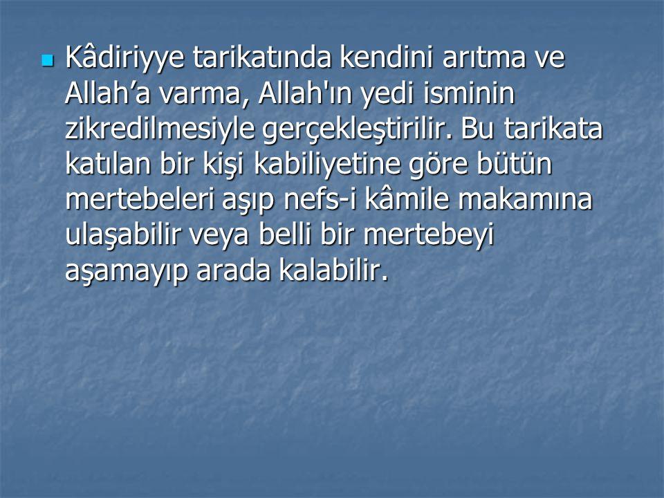 Kâdiriyye tarikatında kendini arıtma ve Allah'a varma, Allah'ın yedi isminin zikredilmesiyle gerçekleştirilir. Bu tarikata katılan bir kişi kabiliyeti