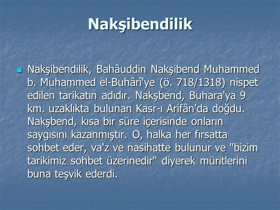 Nakşibendilik Nakşibendilik, Bahâuddin Nakşibend Muhammed b. Muhammed el-Buhârî'ye (ö. 718/1318) nispet edilen tarikatın adıdır. Nakşbend, Buhara'ya 9