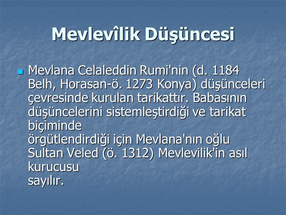 Mevlevîlik Düşüncesi Mevlana Celaleddin Rumi'nin (d. 1184 Belh, Horasan-ö. 1273 Konya) düşünceleri çevresinde kurulan tarikattır. Babasının düşünceler