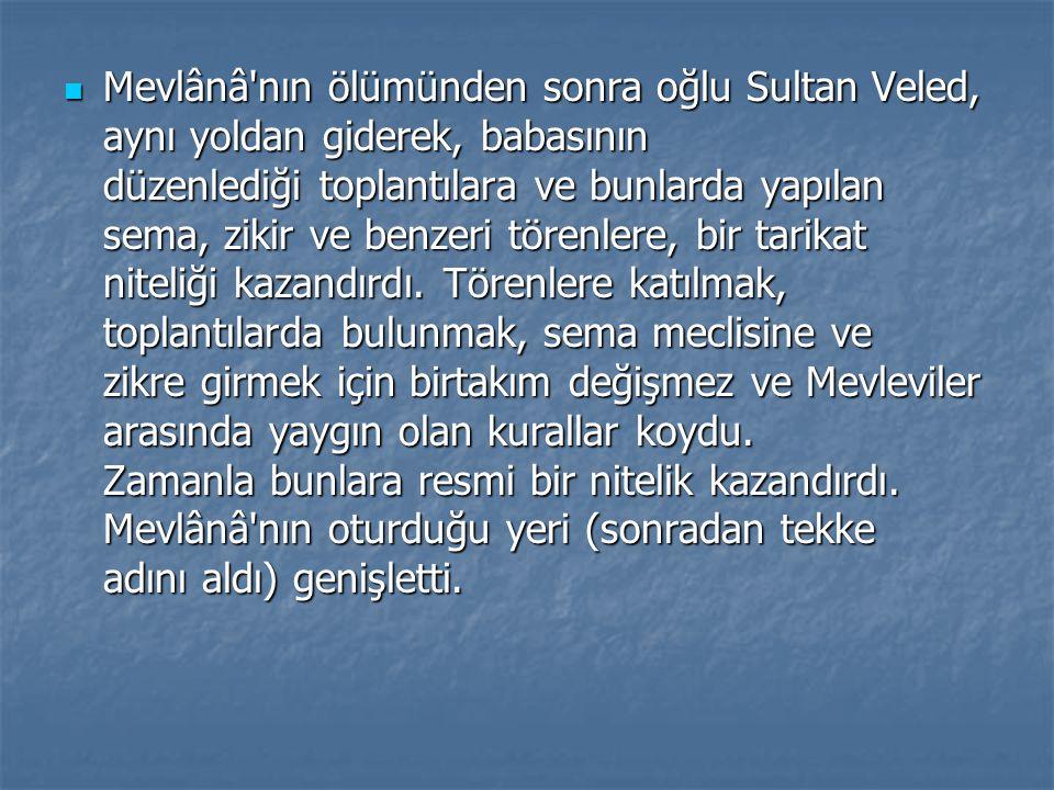 Mevlânâ'nın ölümünden sonra oğlu Sultan Veled, aynı yoldan giderek, babasının düzenlediği toplantılara ve bunlarda yapılan sema, zikir ve benzeri töre