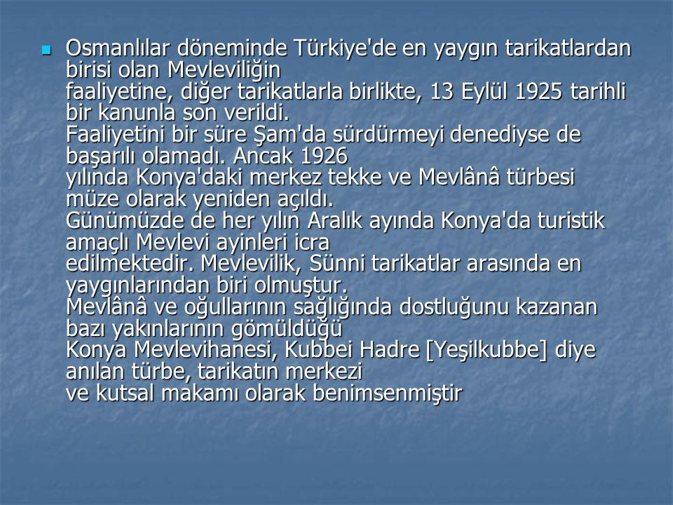 Osmanlılar döneminde Türkiye'de en yaygın tarikatlardan birisi olan Mevleviliğin faaliyetine, diğer tarikatlarla birlikte, 13 Eylül 1925 tarihli bir k