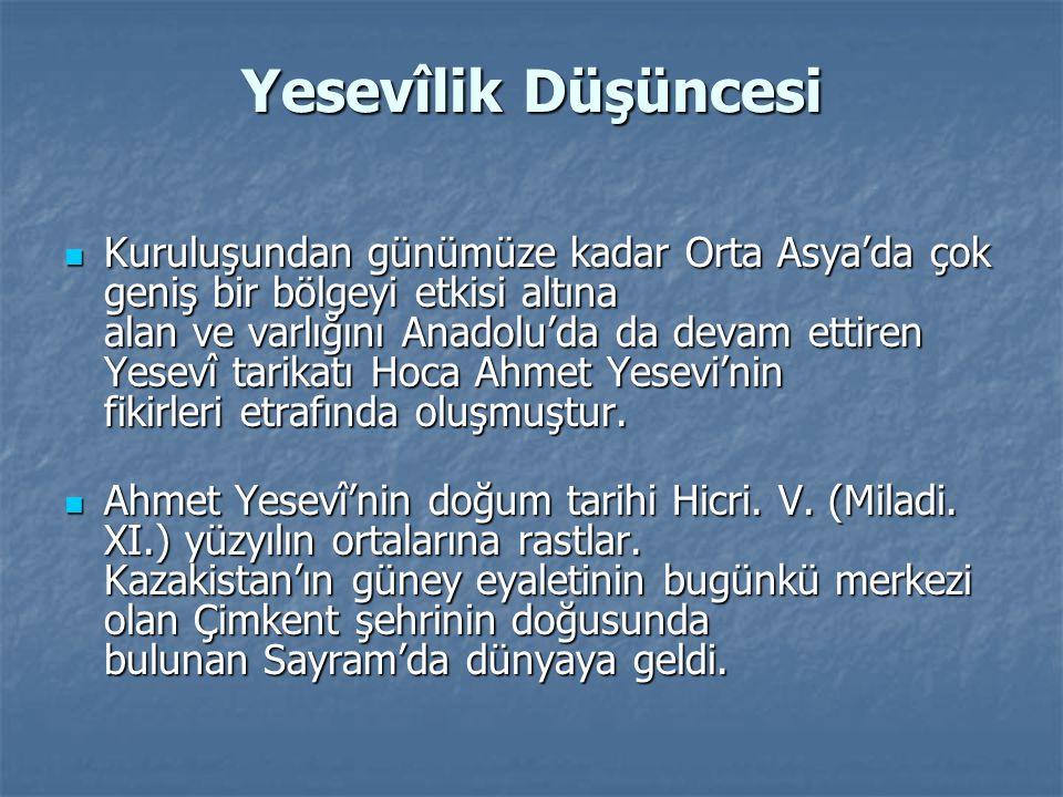 Yesevîlik Düşüncesi Kuruluşundan günümüze kadar Orta Asya'da çok geniş bir bölgeyi etkisi altına alan ve varlığını Anadolu'da da devam ettiren Yesevî