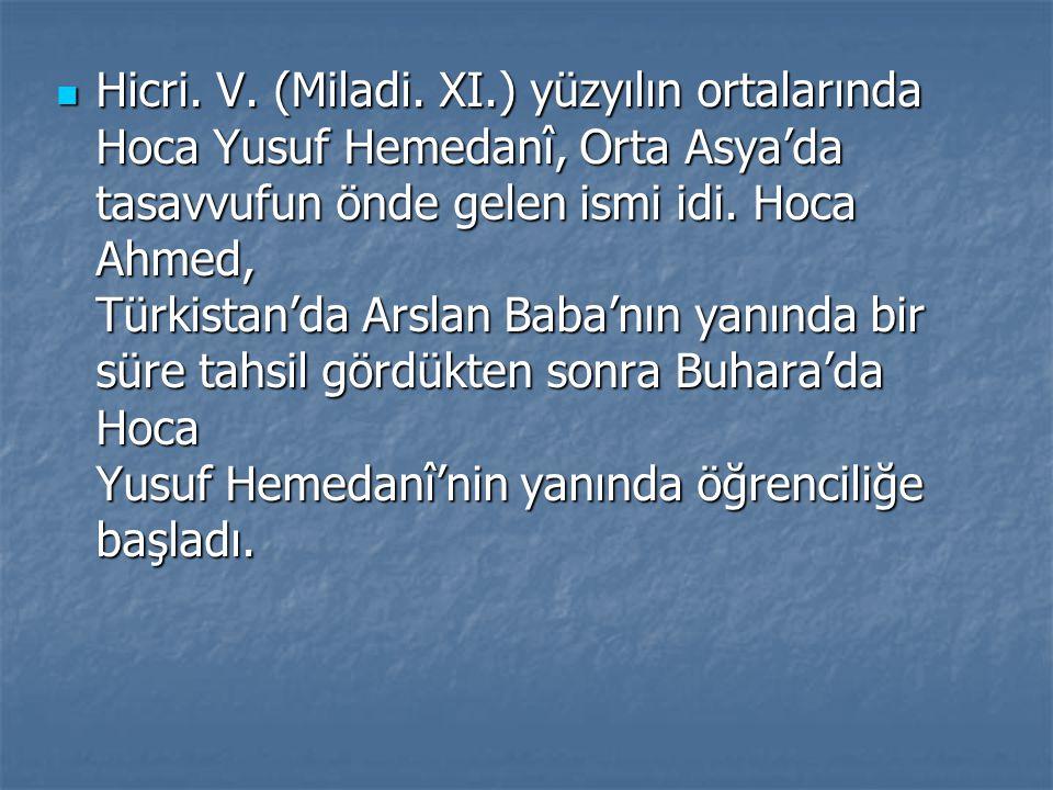 Hicri. V. (Miladi. XI.) yüzyılın ortalarında Hoca Yusuf Hemedanî, Orta Asya'da tasavvufun önde gelen ismi idi. Hoca Ahmed, Türkistan'da Arslan Baba'nı